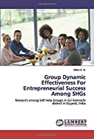 Group Dynamic Effectiveness For Entrepreneurial Success Among SHGs: Research among Self Help Groups in Gir-Somnath district in Gujarat, India
