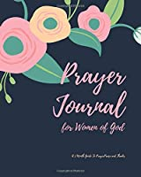 Prayer Journal for Women of God A 3 Month Guide To Prayer Praise and Thanks: Watercolor Floral Theme Modern Calligraphy and Lettering Best Holiday Gift Idea