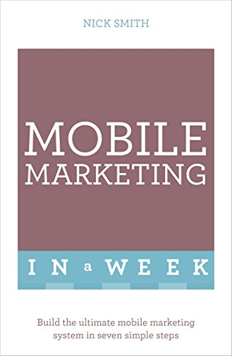 Mobile Marketing In A Week: Build The Ultimate Mobile Marketing System In Seven Simple Steps (English Edition)