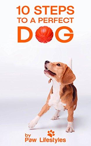 Dog Training: 10 Steps To A Perfect Dog  (English Edition)