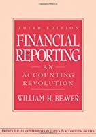 Financial Reporting: An Accounting Revolution (Contemporary Topics in Accounting Series)