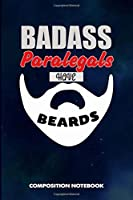 Badass Paralegals Have Beards: Composition Notebook, Funny Sarcastic Birthday Journal for Bad Ass Bearded Men to write on