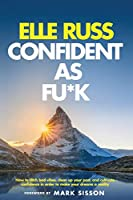 Confident As Fu*k: How to ditch bad vibes, clean up your past, and cultivate confidence in order to make your dreams a reality