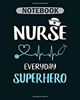Notebook: nurse everyday superhero - 50 sheets, 100 pages - 8 x 10 inches