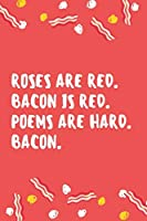 Roses are red. Bacon is red. Poems are hard. Bacon.: Composition Notebook/Diary/Journal for all your foodie friends who love to eat bacons.