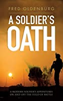 A Soldier's Oath: A Modern Soldier's Adventures on and Off the Field of Battle