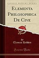 Elementa Philosophica de Cive (Classic Reprint)