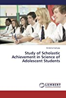 Study of Scholastic Achievement in Science of Adolescent Students