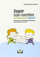Jugar con cuentos en educación infantil : itinerario de animación a la lectura para niños de 0-6 años