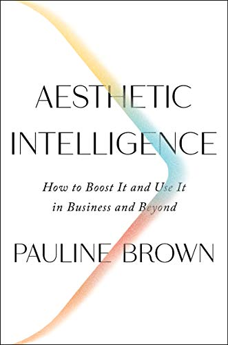 Aesthetic Intelligence: How to Boost It and Use It in Business and Beyond (English Edition)