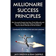Millionaire Success Principles: How Successful People Next Door Think Differently and How You Can Adopt the Same Habits, Mindset and Positive Mental Attitude to Hit the Fastlane