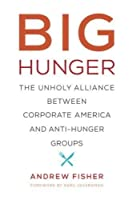 Big Hunger: The Unholy Alliance between Corporate America and Anti-Hunger Groups (Food Health and the Environment)【洋書】 [並行輸入品]