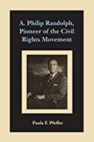 A. Philip Randolph, Pioneer of the Civil Rights Movement (Southern Literary Studies)