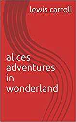 alices adventures in wonderland (English Edition)