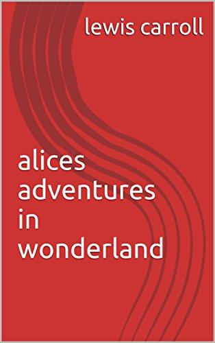 alices adventures in wonderland (English Edition)