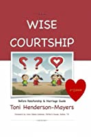 Wise Courtship: Before Relationship & Marriage Guide