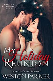 My Holiday Reunion: A Second Chance Holiday Romance by [Parker, Weston]