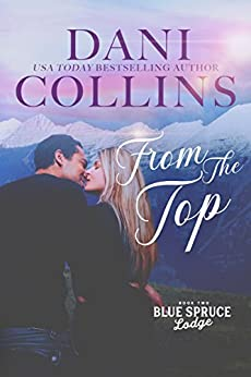 From the Top (Blue Spruce Lodge Book 2) by [Collins, Dani]