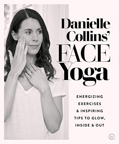 Danielle Collins' Face Yoga: Energizing exercises and inspiring tips to glow, inside and out (English Edition)