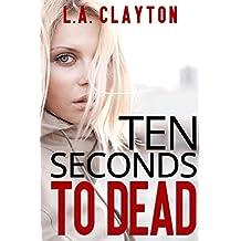 Ten Seconds to Dead (Ten Seconds Series Book 1)