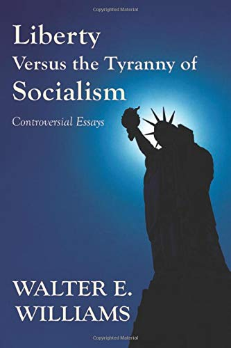 Download Liberty Versus the Tyranny of Socialism: Controversial Essays (Hoover Institution Press Publication) 0817949127