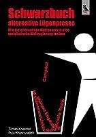 Schwarzbuch Alternative Luegenpresse: Wie die alternativen Medien uns in eine sozialistische Weltregierung treiben