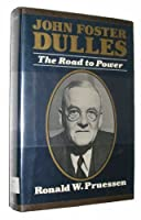 John Foster Dulles: The Road to Power