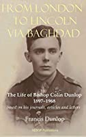 From London to Lincoln via Baghdad: The Life of Bishop Colin Dunlop, 1897-1968
