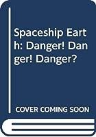 Spaceship Earth: Danger! Danger! Danger?