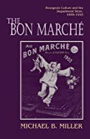 The Bon Marche: Bourgeois Culture and the Department Store, 1869-1920 (Princeton Legacy Library)