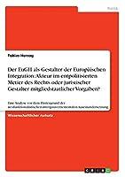 Der Eugh ALS Gestalter Der Europaeischen Integration: Akteur Im Entpolitisierten Metier Des Rechts Oder Juristischer Gestalter Mitgliedstaatlicher Vorgaben?