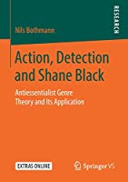 Action, Detection and Shane Black: Antiessentialist Genre Theory and Its Application