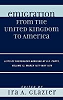 Emigration from the United Kingdom to America: Lists of Passengers Arriving at U.S. Ports March 1877 - May 1878