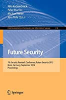 Future Security: 7th Security Research Conference, Future Security 2012, Bonn, Germany, September 4-6, 2012. Proceedings (Communications in Computer and Information Science)