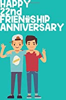 Happy 22nd Friendship Anniversary Notebook: Friendship Gift For Boys