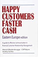 Happy Customers Faster Cash: A Guide to Effective Communication in Financial Customer Relationship Management, Eastern Europe Edition