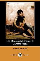 Les Miseres De Londres, II: L'enfant Perdu
