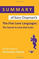 Summary of Gary Chanpman's The Five Love Languages: The Secret to Love that Lasts