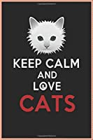 Keep Calm And Love Cats Notebook / journal: Gifts Birthday, Funny Lined Notebook, 100 Pages, 6 x 9 Composition Size