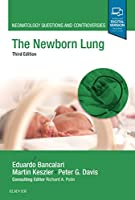 The Newborn Lung: Neonatology Questions and Controversies, 3e (Neonatology: Questions & Controversies)