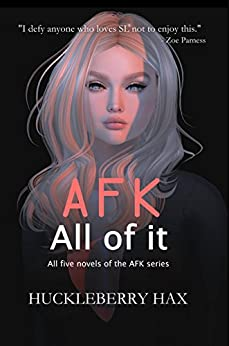 AFK, All of it: All five novels of the AFK series by [Hax, Huckleberry]