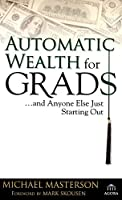 Automatic Wealth for Grads... and Anyone Else Just Starting Out (Agora Series)