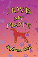 I love my Plott - Dog owner notebook: Doggy style designed pages for dog owner to note Training log and daily adventures. (I Love My Dog)