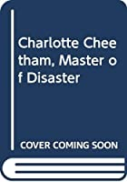 Charlotte Cheetham, Master of Disaster