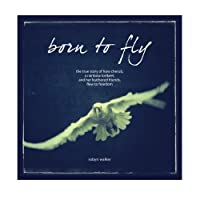 Born to Fly: The True Story of How Cherub, a Rainbow Lorikeet, and Her Feathered Friends, Flew to Freedom