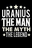 Notizbuch: Uranius The Man The Myth The Legend (120 linierte Seiten als u.a. Tagebuch, Reisetagebuch fuer Vater, Ehemann, Freund, Kumpe, Bruder, Onkel und mehr)