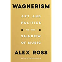 Wagnerism: Art and Politics in the Shadow of Music (English Edition)