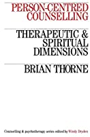 Person-Centred Counselling: Therapeutic and Spiritual Dimensions (Counselling and Psychotherapy)