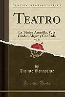 Teatro, Vol. 23: La Túnica Amarilla, Y, La Ciudad Alegre Y Confiada (Classic Reprint)