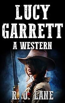 Lucy Garrett: A Western by [Lane, R. O. ]